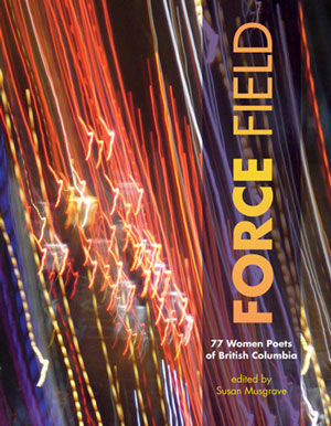 Force Field: 77 Women Poets of British Columbia